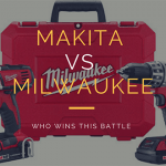 Makita Vs Milwaukee Cordless Drill – Who Comes Out on Top?