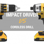 Impact Driver Vs Cordless Drill – Why You Need Both (2018)